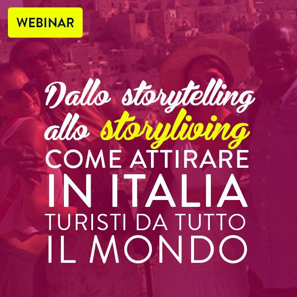 Webinar: dallo Storytelling allo Storyliving, come attirare in Italia turisti da tutto il mondo