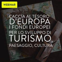 Webinar: caccia al tesoro d'Europa. I fondi europei per lo sviluppo di turismo, paesaggio, cultura