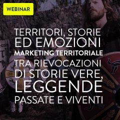 Webinar: TERRITORI, STORIE ED EMOZIONI – Il Marketing Territoriale tra rievocazioni di storie vere, leggende passate e viventi